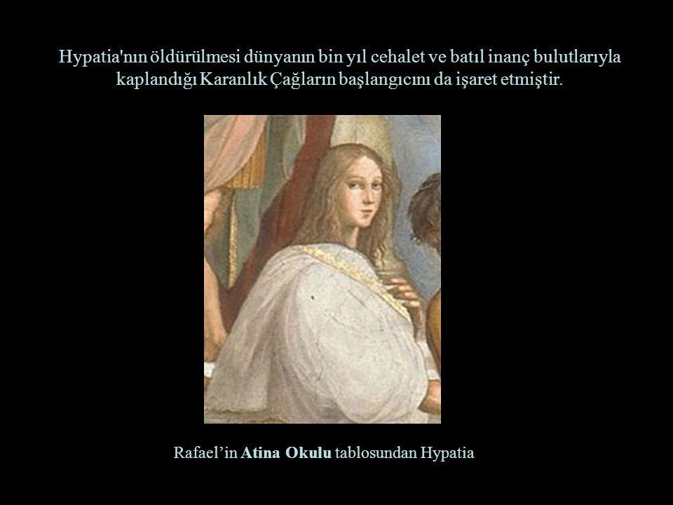 Rafael'in Atina Okulu tablosundan Hypatia Hypatia'nın öldürülmesi dünyanın bin yıl cehalet ve batıl inanç bulutlarıyla kaplandığı Karanlık Çağların ba