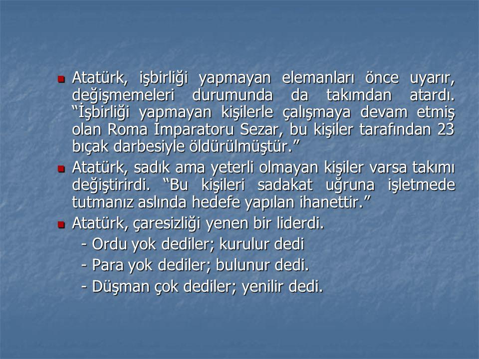 """ Atatürk, işbirliği yapmayan elemanları önce uyarır, değişmemeleri durumunda da takımdan atardı. """"İşbirliği yapmayan kişilerle çalışmaya devam etmiş"""