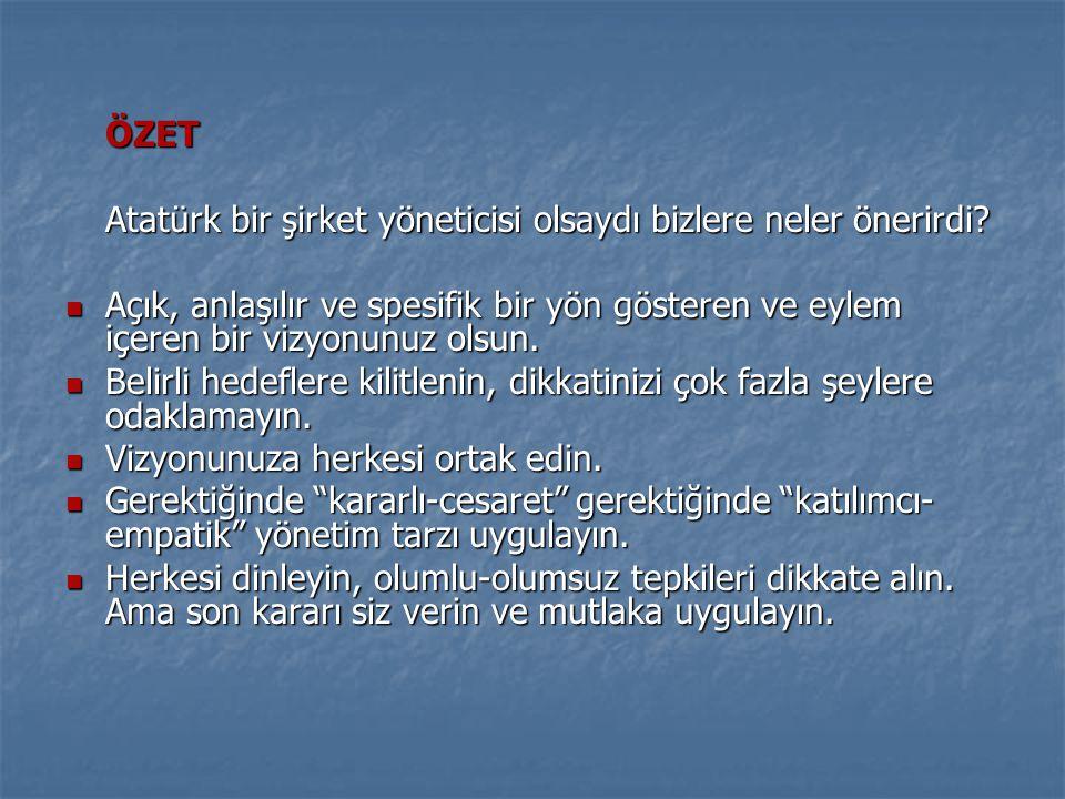 ÖZET Atatürk bir şirket yöneticisi olsaydı bizlere neler önerirdi?  Açık, anlaşılır ve spesifik bir yön gösteren ve eylem içeren bir vizyonunuz olsun