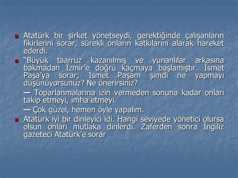 """ Atatürk bir şirket yönetseydi, gerektiğinde çalışanların fikirlerini sorar, sürekli onların katkılarını alarak hareket ederdi.  """"Büyük taarruz kaza"""