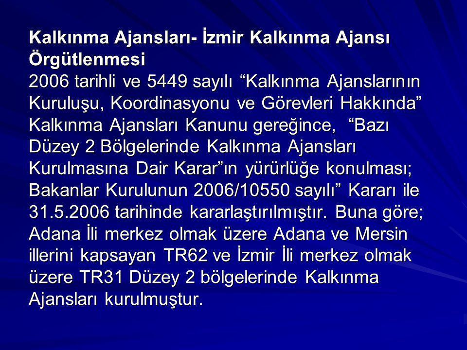 """Kalkınma Ajansları- İzmir Kalkınma Ajansı Örgütlenmesi 2006 tarihli ve 5449 sayılı """"Kalkınma Ajanslarının Kuruluşu, Koordinasyonu ve Görevleri Hakkınd"""
