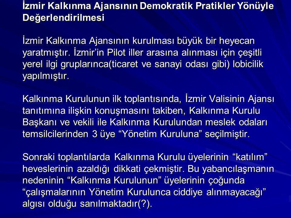 İzmir Kalkınma Ajansının Demokratik Pratikler Yönüyle Değerlendirilmesi İzmir Kalkınma Ajansının kurulması büyük bir heyecan yaratmıştır. İzmir'in Pil