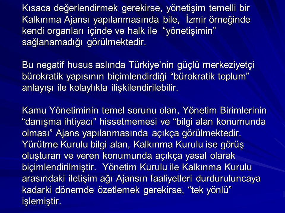 """Kısaca değerlendirmek gerekirse, yönetişim temelli bir Kalkınma Ajansı yapılanmasında bile, İzmir örneğinde kendi organları içinde ve halk ile """"yöneti"""