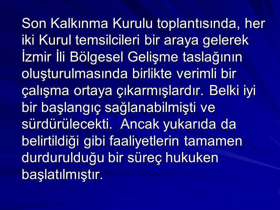 Son Kalkınma Kurulu toplantısında, her iki Kurul temsilcileri bir araya gelerek İzmir İli Bölgesel Gelişme taslağının oluşturulmasında birlikte veriml
