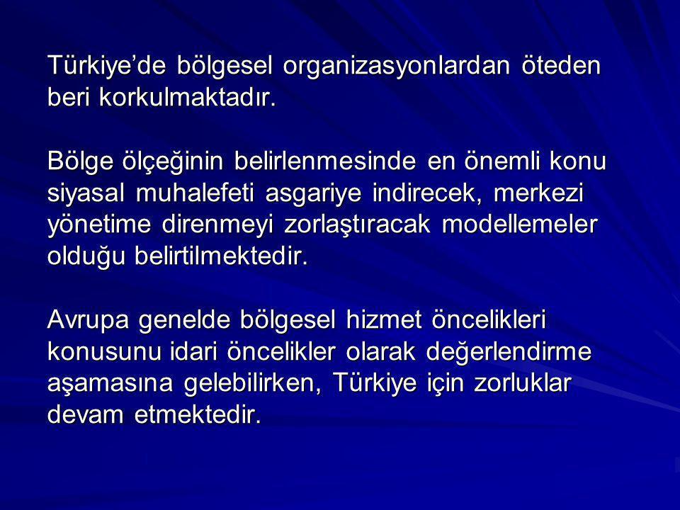 Türkiye'de bölgesel organizasyonlardan öteden beri korkulmaktadır. Bölge ölçeğinin belirlenmesinde en önemli konu siyasal muhalefeti asgariye indirece