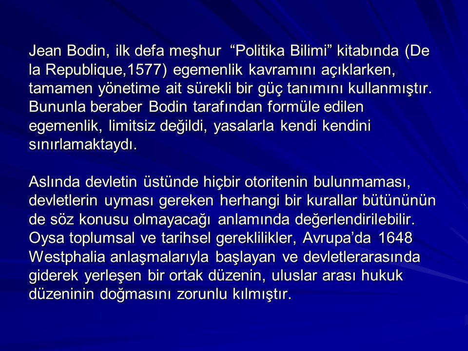 """Jean Bodin, ilk defa meşhur """"Politika Bilimi"""" kitabında (De la Republique,1577) egemenlik kavramını açıklarken, tamamen yönetime ait sürekli bir güç t"""