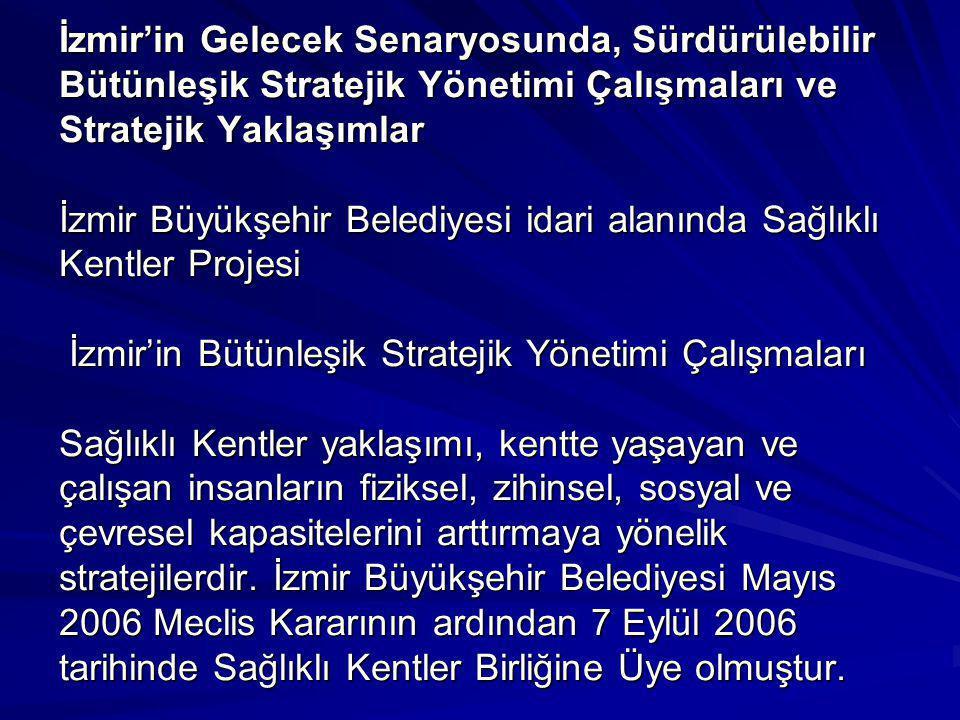 İzmir'in Gelecek Senaryosunda, Sürdürülebilir Bütünleşik Stratejik Yönetimi Çalışmaları ve Stratejik Yaklaşımlar İzmir Büyükşehir Belediyesi idari ala