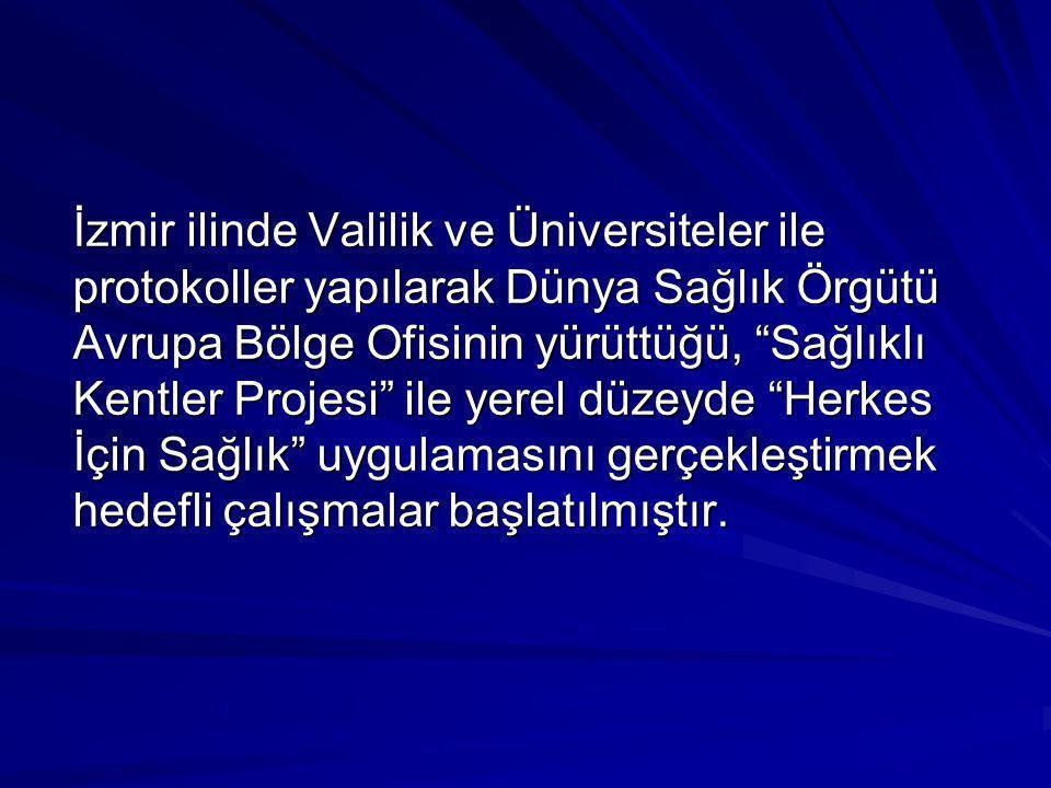 """İzmir ilinde Valilik ve Üniversiteler ile protokoller yapılarak Dünya Sağlık Örgütü Avrupa Bölge Ofisinin yürüttüğü, """"Sağlıklı Kentler Projesi"""" ile ye"""