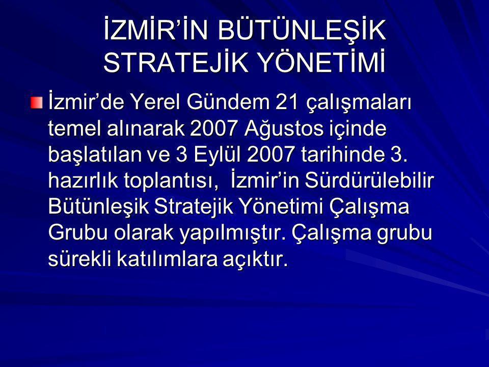 İZMİR'İN BÜTÜNLEŞİK STRATEJİK YÖNETİMİ İzmir'de Yerel Gündem 21 çalışmaları temel alınarak 2007 Ağustos içinde başlatılan ve 3 Eylül 2007 tarihinde 3.