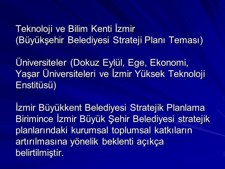 Teknoloji ve Bilim Kenti İzmir (Büyükşehir Belediyesi Strateji Planı Teması) Üniversiteler (Dokuz Eylül, Ege, Ekonomi, Yaşar Üniversiteleri ve İzmir Y