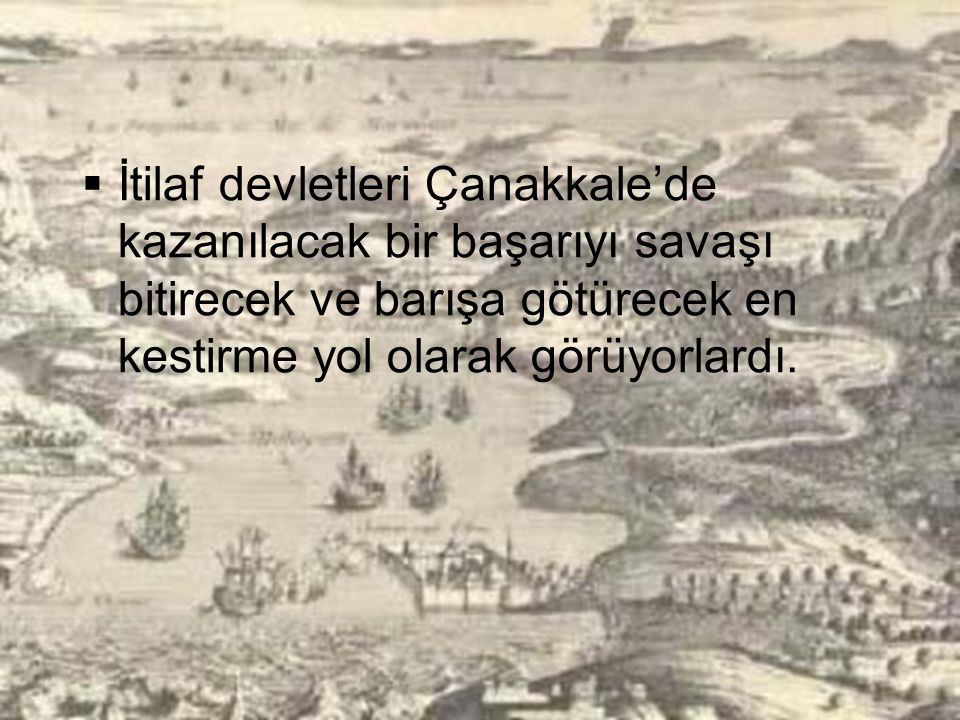 CEPHENİN AÇILMASI •Çanakkale Boğazı'na karşı askeri operasyon teşebbüsü 1914 Ağustosunda düşünülmeye başlanmıştır. •Osmanlı Devleti tarafsız olduğu iç