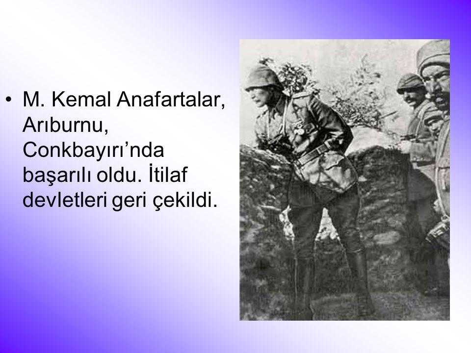 •M. Kemal Anafartalar, Arıburnu, Conkbayırı'nda başarılı oldu. İtilaf devletleri geri çekildi.
