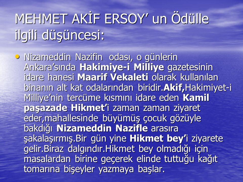 MEHMET AKİF ERSOY' un Ödülle ilgili düşüncesi: • Nizameddin Nazifin odası, o günlerin Ankara'sında Hakimiye-i Milliye gazetesinin idare hanesi Maarif