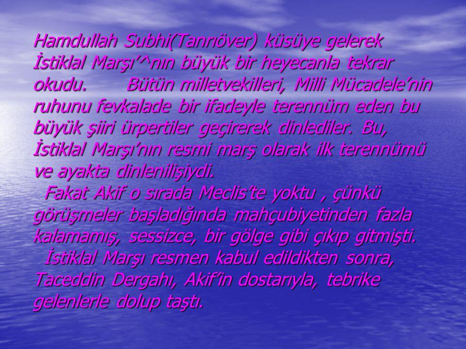 Hamdullah Subhi(Tanrıöver) küsüye gelerek İstiklal Marşı'^nın büyük bir heyecanla tekrar okudu. Bütün milletvekilleri, Milli Mücadele'nin ruhunu fevka