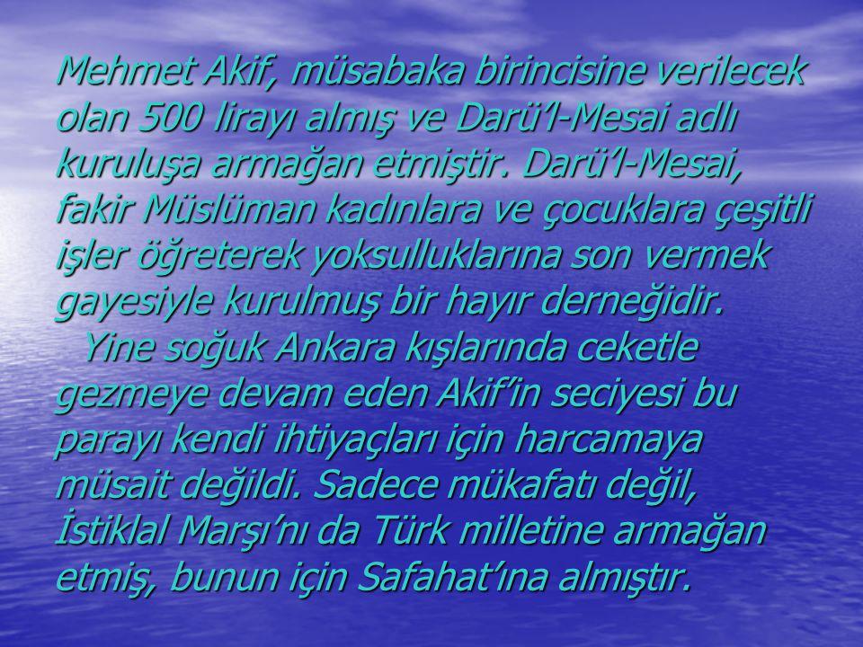 Mehmet Akif, müsabaka birincisine verilecek olan 500 lirayı almış ve Darü'l-Mesai adlı kuruluşa armağan etmiştir. Darü'l-Mesai, fakir Müslüman kadınla