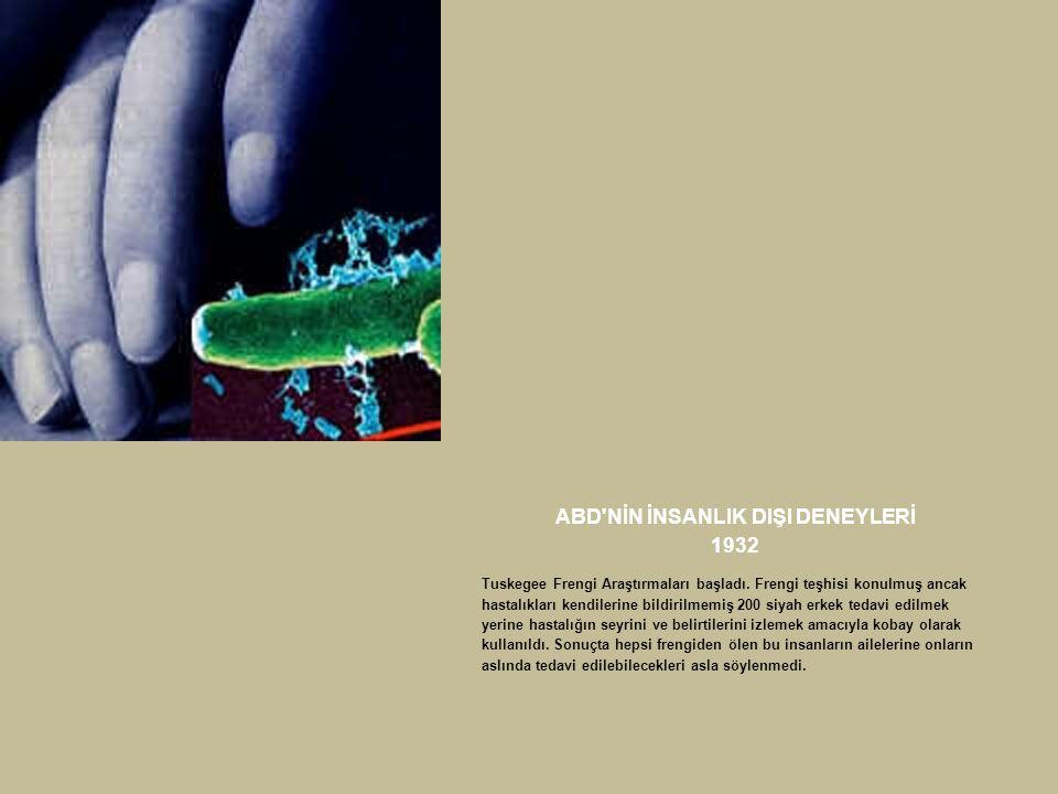 ABD NİN İNSANLIŞ DIŞI DENEYLERİ 1977 Senato da yapılan oturumlarda 239 yerleşim b ö lgesinin 1949-1969 yılları arasında biyolojik maddelerle zehirlendiği doğrulandı.