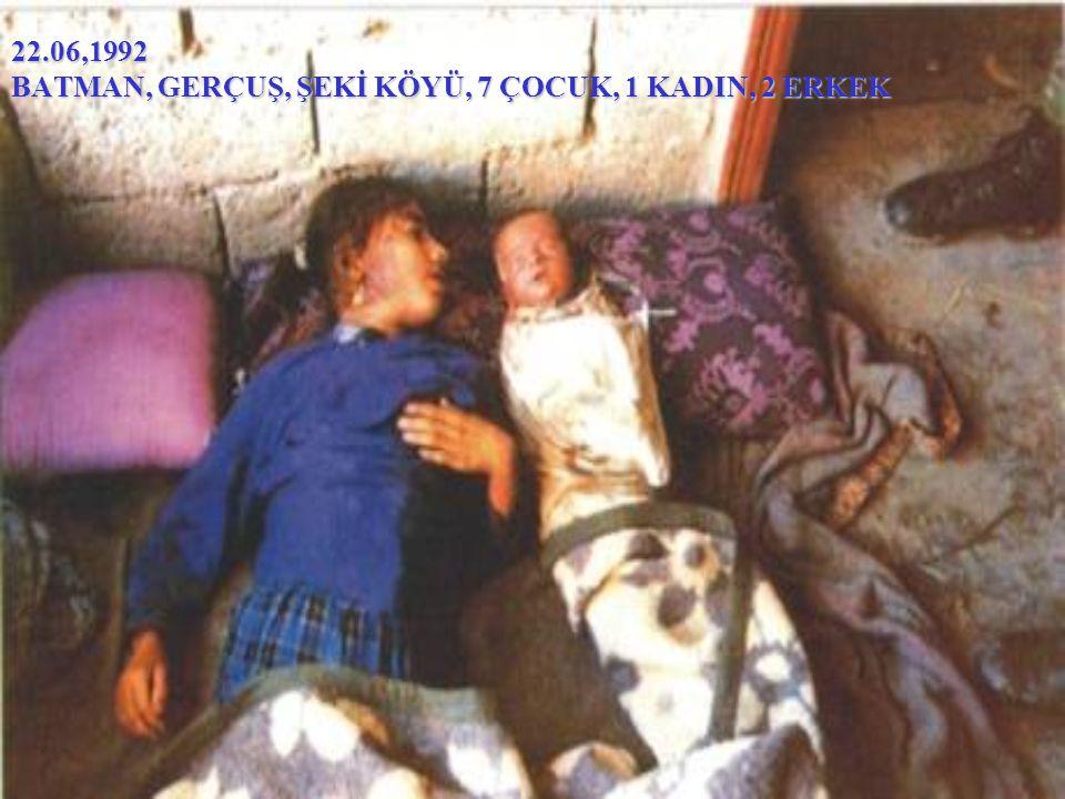 22.06,1992 BATMAN, GERÇUŞ, ŞEKİ KÖYÜ, 7 ÇOCUK, 1 KADIN, 2 ERKEK