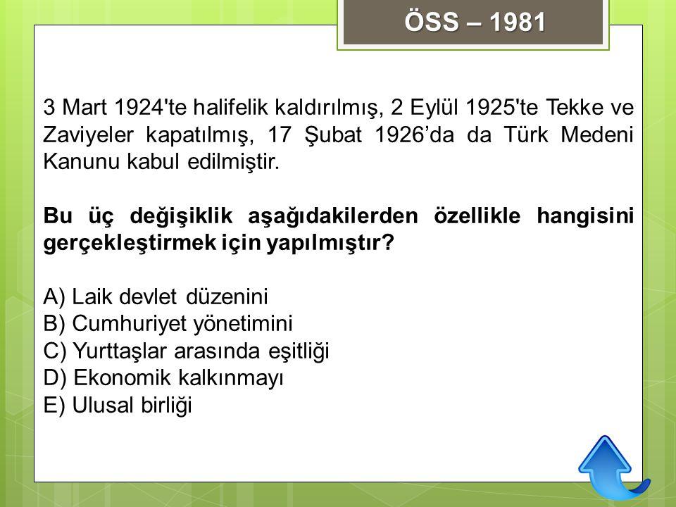 3 Mart 1924'te halifelik kaldırılmış, 2 Eylül 1925'te Tekke ve Zaviyeler kapatılmış, 17 Şubat 1926'da da Türk Medeni Kanunu kabul edilmiştir. Bu üç de