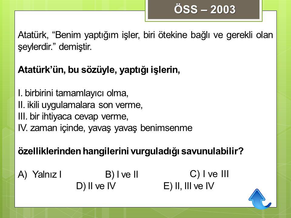 """Atatürk, """"Benim yaptığım işler, biri ötekine bağlı ve gerekli olan şeylerdir."""" demiştir. Atatürk'ün, bu sözüyle, yaptığı işlerin, I. birbirini tamamla"""