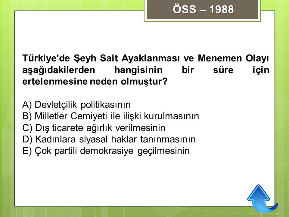 Türkiye'de Şeyh Sait Ayaklanması ve Menemen Olayı aşağıdakilerden hangisinin bir süre için ertelenmesine neden olmuştur? A) Devletçilik politikasının