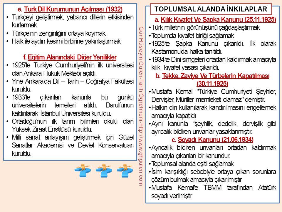 e. Türk Dil Kurumunun Açılması (1932) •Türkçeyi geliştirmek, yabancı dillerin etkisinden kurtarmak •Türkçe'nin zenginliğini ortaya koymak. •Halk ile a