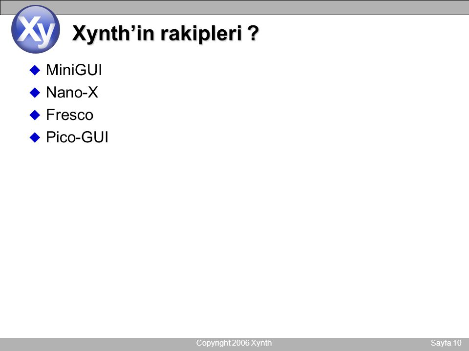 Copyright 2006 XynthSayfa 10 Xynth'in rakipleri ? u MiniGUI u Nano-X u Fresco u Pico-GUI