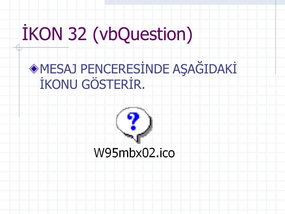 İKON 32 (vbQuestion) MESAJ PENCERESİNDE AŞAĞIDAKİ İKONU GÖSTERİR.