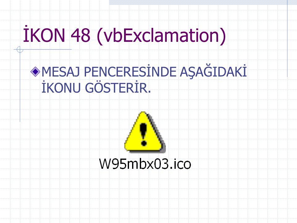 İKON 48 (vbExclamation) MESAJ PENCERESİNDE AŞAĞIDAKİ İKONU GÖSTERİR.