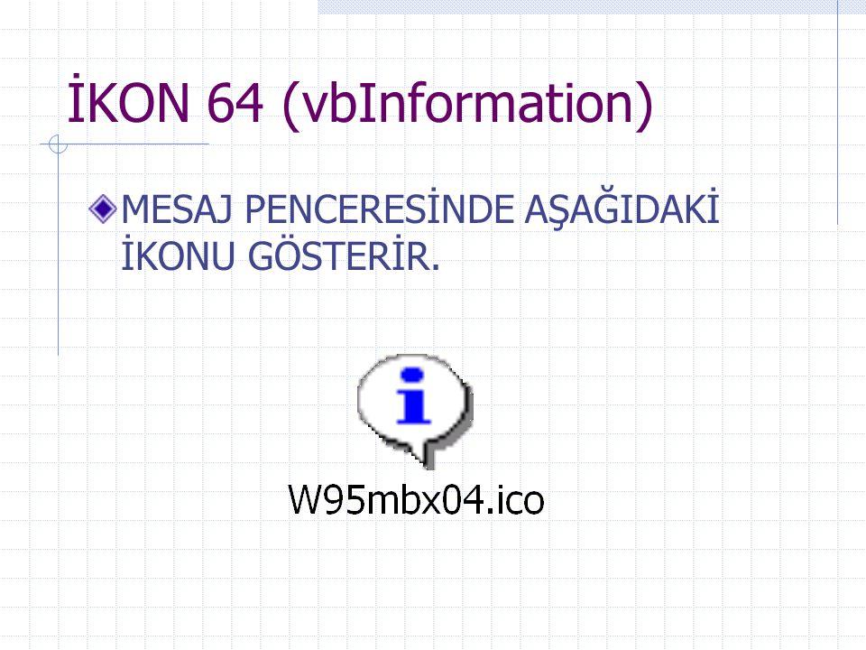 İKON 64 (vbInformation) MESAJ PENCERESİNDE AŞAĞIDAKİ İKONU GÖSTERİR.