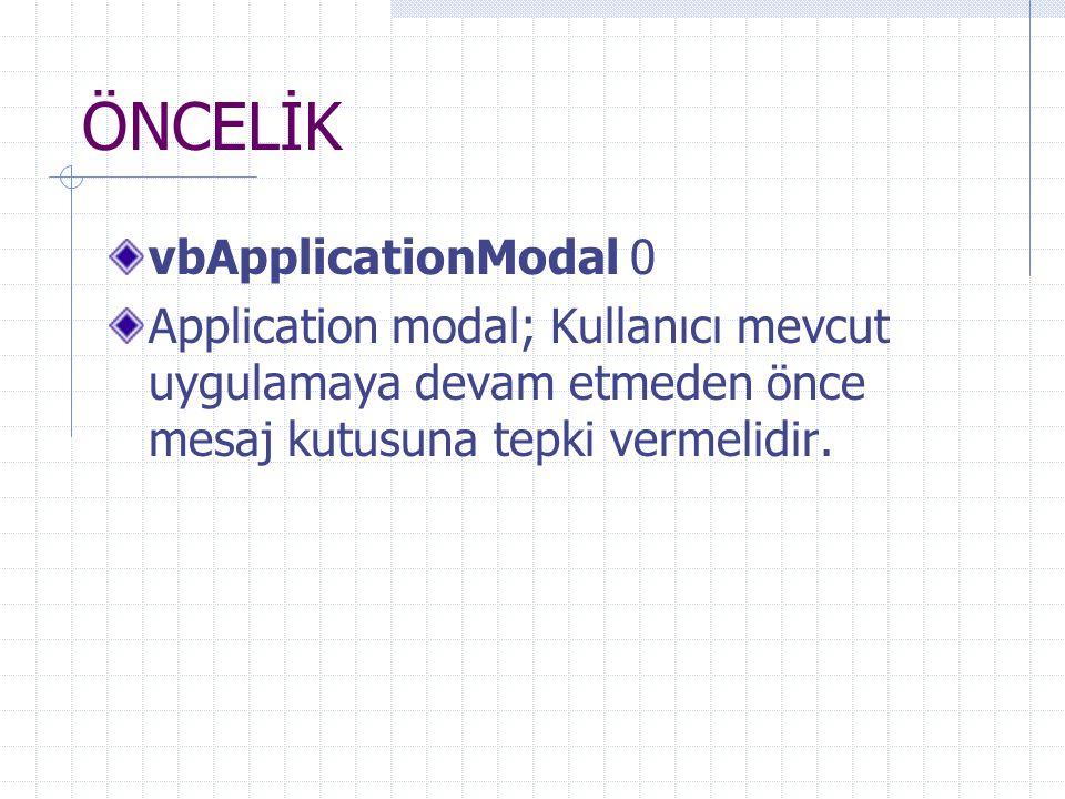 ÖNCELİK vbApplicationModal 0 Application modal; Kullanıcı mevcut uygulamaya devam etmeden önce mesaj kutusuna tepki vermelidir.