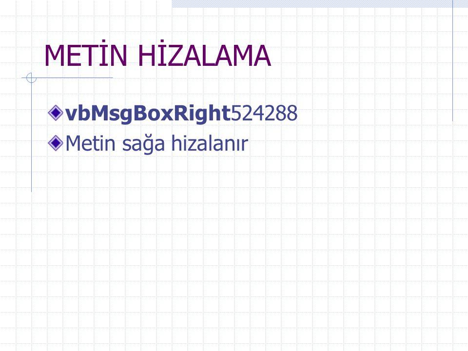 METİN HİZALAMA vbMsgBoxRight524288 Metin sağa hizalanır