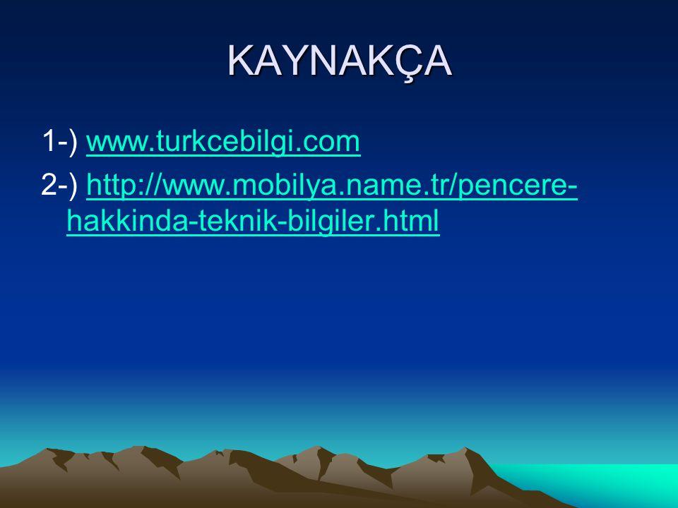 KAYNAKÇA 1-) www.turkcebilgi.comwww.turkcebilgi.com 2-) http://www.mobilya.name.tr/pencere- hakkinda-teknik-bilgiler.htmlhttp://www.mobilya.name.tr/pencere- hakkinda-teknik-bilgiler.html