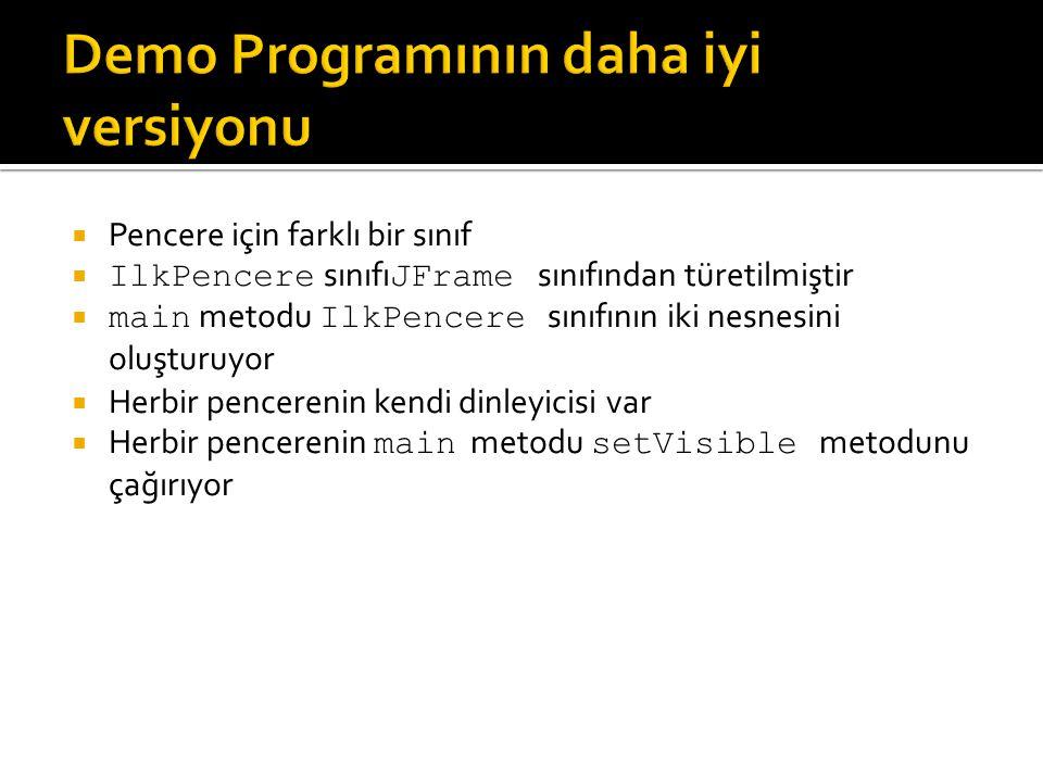  Pencere için farklı bir sınıf  IlkPencere sınıfı JFrame sınıfından türetilmiştir  main metodu IlkPencere sınıfının iki nesnesini oluşturuyor  Her