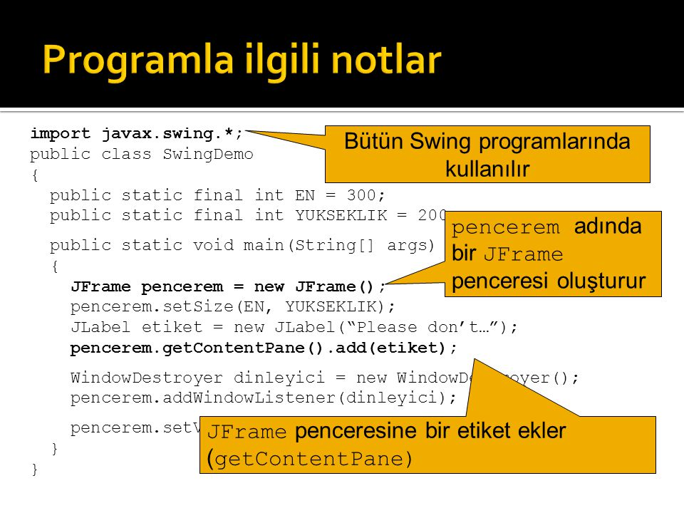 Component Object Container Window Frame JFrameJComponent JPanel JLabelJMenuBar AbstractButton JButton JMenu JMenuItem JTextFieldJTextArea JTextComponent AWT Swing Sınıf Soyut Sınıf Layout manager sınıfları AWT içindedir.
