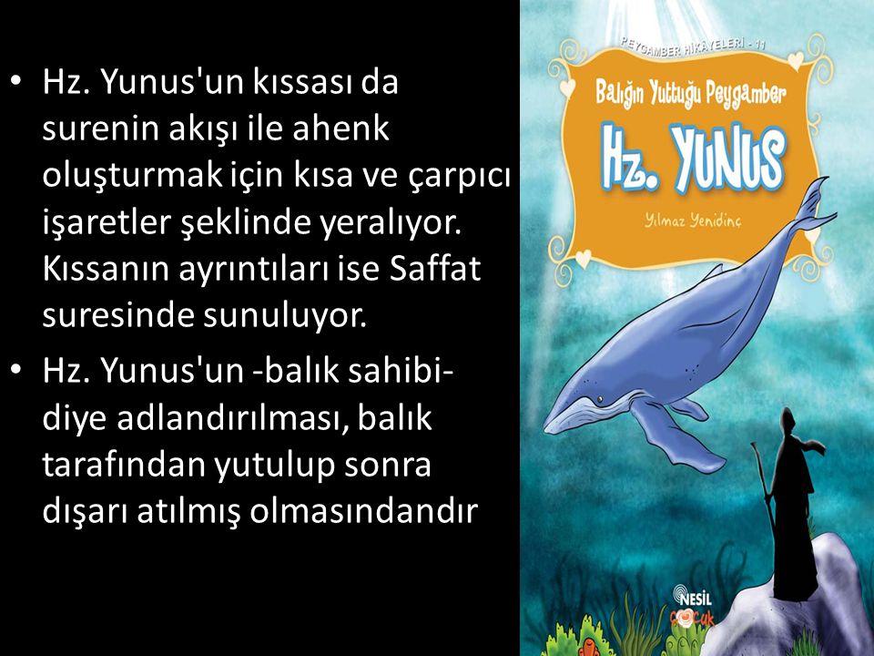 • Hz. Yunus'un kıssası da surenin akışı ile ahenk oluşturmak için kısa ve çarpıcı işaretler şeklinde yeralıyor. Kıssanın ayrıntıları ise Saffat suresi