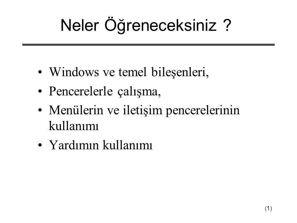 (1) Neler Öğreneceksiniz ? •Windows ve temel bileşenleri, •Pencerelerle çalışma, •Menülerin ve iletişim pencerelerinin kullanımı •Yardımın kullanımı