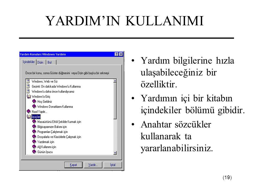(19) YARDIM'IN KULLANIMI •Yardım bilgilerine hızla ulaşabileceğiniz bir özelliktir. •Yardımın içi bir kitabın içindekiler bölümü gibidir. •Anahtar söz