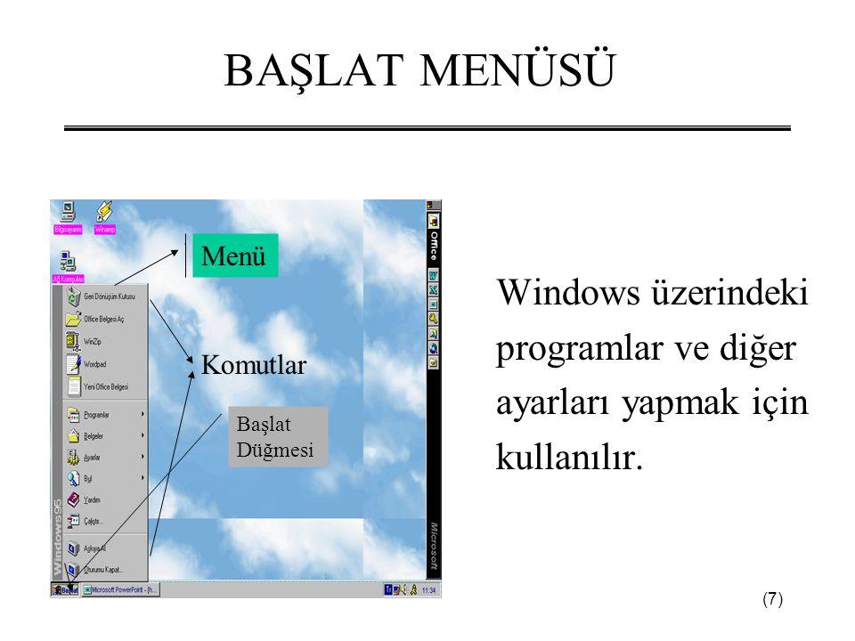 (7) BAŞLAT MENÜSÜ Windows üzerindeki programlar ve diğer ayarları yapmak için kullanılır.