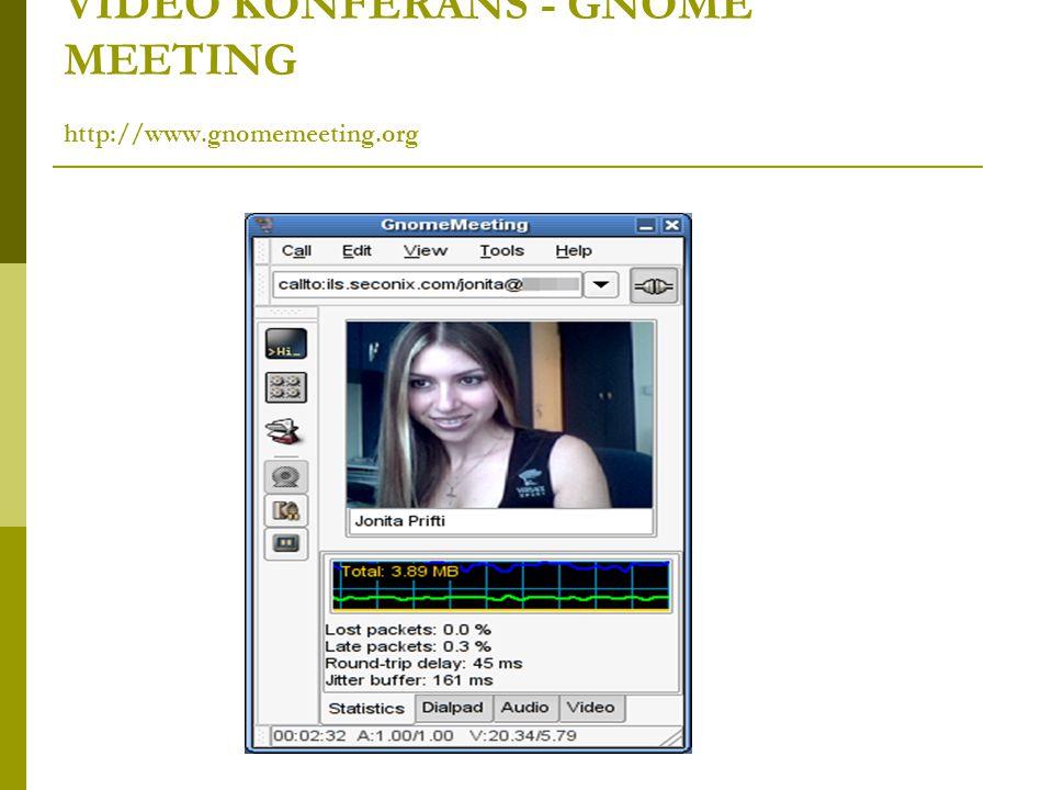 VIDEO KONFERANS - GNOME MEETING http://www.gnomemeeting.org