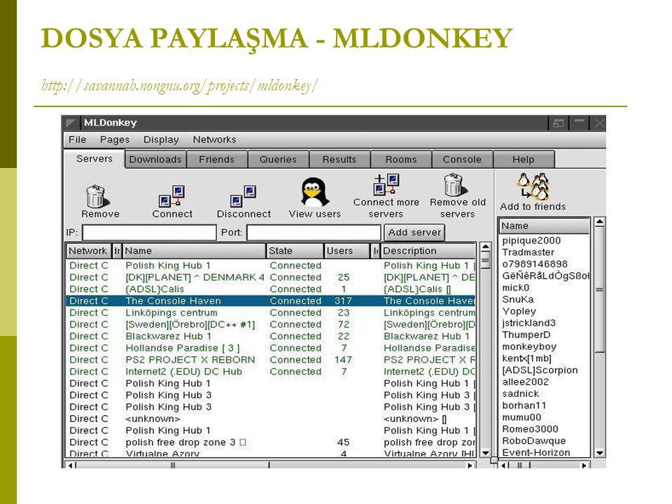 DOSYA PAYLAŞMA - MLDONKEY http://savannah.nongnu.org/projects/mldonkey/