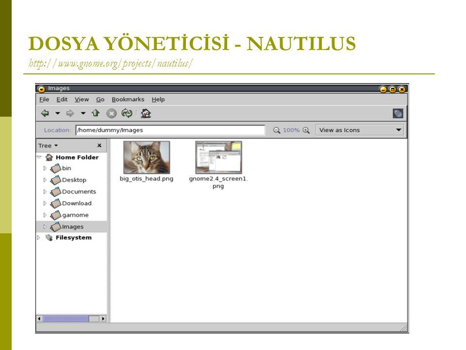 DOSYA YÖNETİCİSİ - NAUTILUS http://www.gnome.org/projects/nautilus/