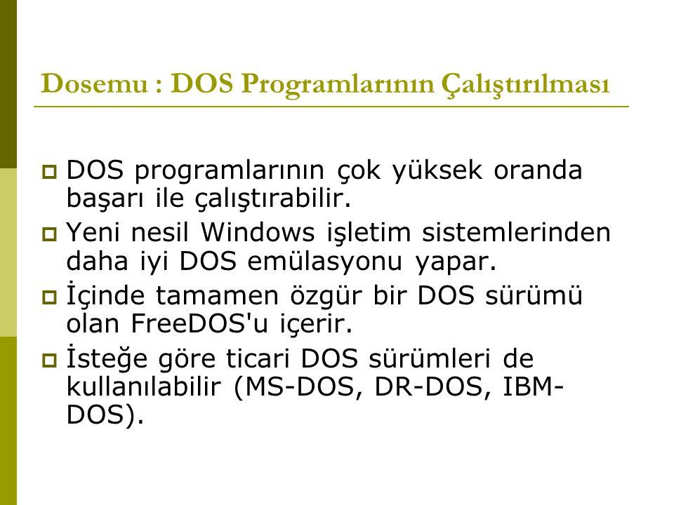 Dosemu : DOS Programlarının Çalıştırılması  DOS programlarının çok yüksek oranda başarı ile çalıştırabilir.  Yeni nesil Windows işletim sistemlerind