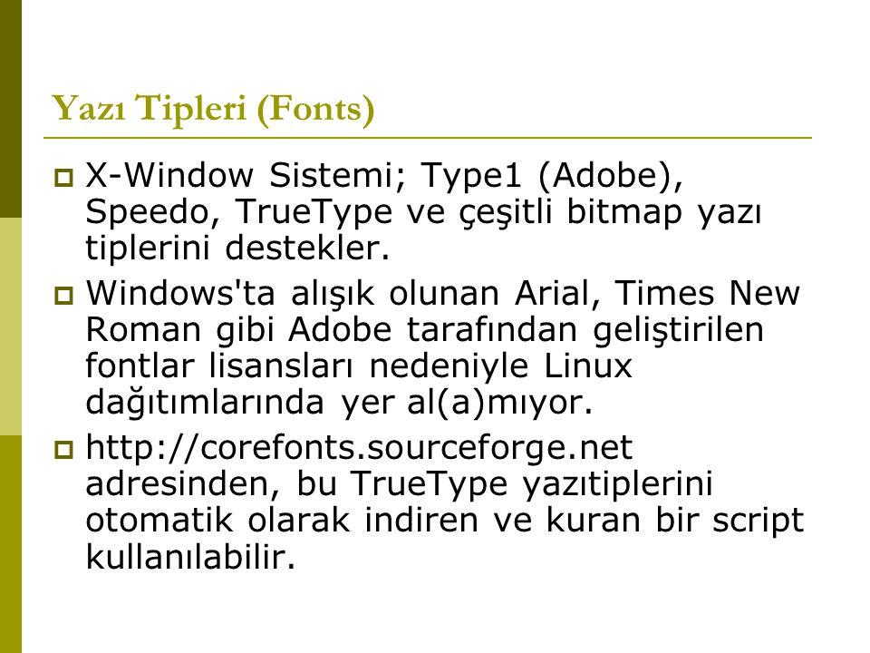 Yazı Tipleri (Fonts)  X-Window Sistemi; Type1 (Adobe), Speedo, TrueType ve çeşitli bitmap yazı tiplerini destekler.  Windows'ta alışık olunan Arial,