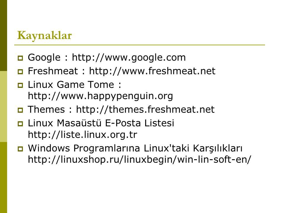 Kaynaklar  Google : http://www.google.com  Freshmeat : http://www.freshmeat.net  Linux Game Tome : http://www.happypenguin.org  Themes : http://th