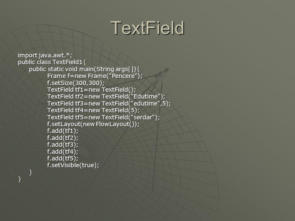 TextField  İçinde metin gösterilebilen yada girilebilen tek satırlık alanlardır.