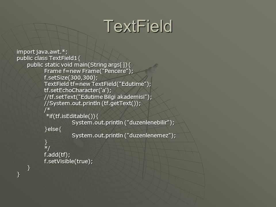 TextField import java.awt.*; public class TextField1{ public static void main(String args[]){ Frame f=new Frame(