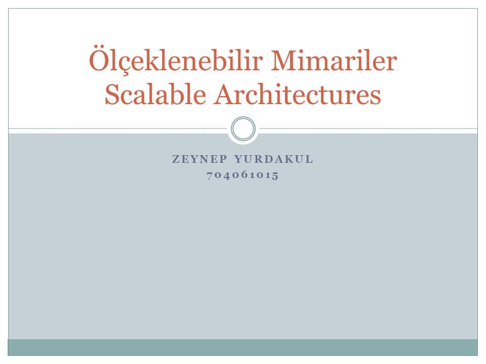 ZEYNEP YURDAKUL 704061015 Ölçeklenebilir Mimariler Scalable Architectures