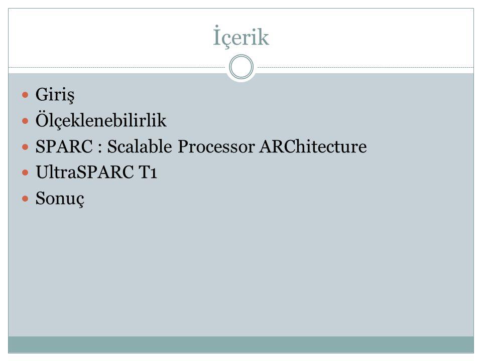 İçerik  Giriş  Ölçeklenebilirlik  SPARC : Scalable Processor ARChitecture  UltraSPARC T1  Sonuç