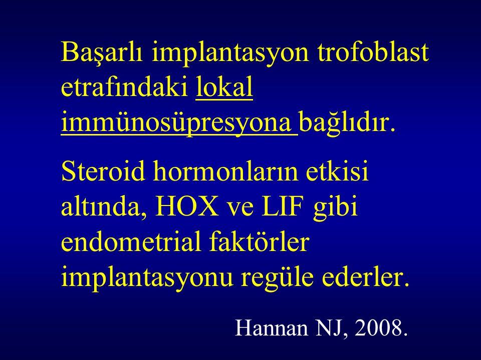 Başarlı implantasyon trofoblast etrafındaki lokal immünosüpresyona bağlıdır. Steroid hormonların etkisi altında, HOX ve LIF gibi endometrial faktörler