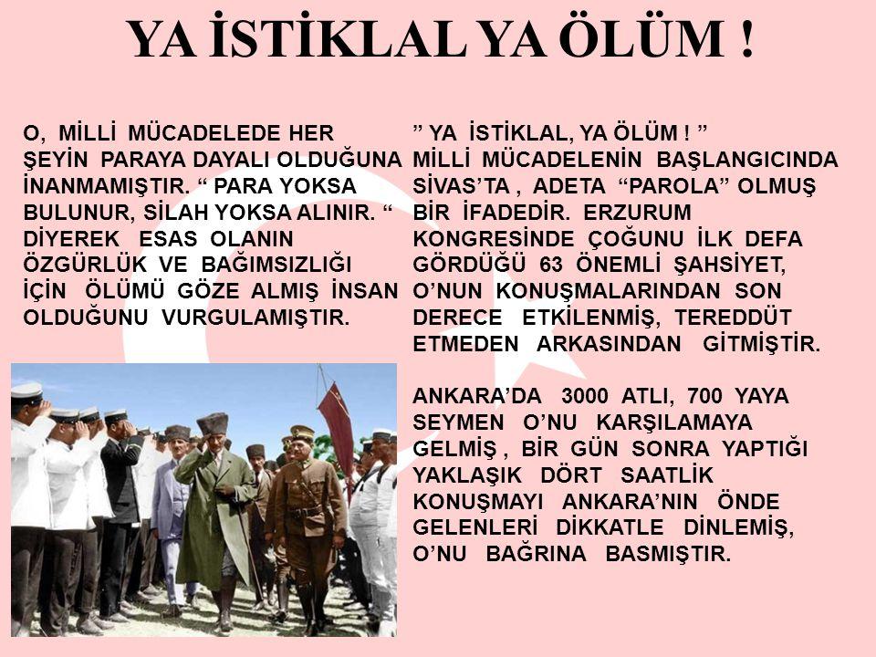 """"""" YA İSTİKLAL, YA ÖLÜM ! """" MİLLİ MÜCADELENİN BAŞLANGICINDA SİVAS'TA, ADETA """"PAROLA"""" OLMUŞ BİR İFADEDİR. ERZURUM KONGRESİNDE ÇOĞUNU İLK DEFA GÖRDÜĞÜ 63"""
